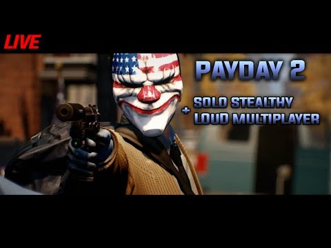 LIVE🔴 Payday 2 / SOLO stealthy + LOUD Multiplayer