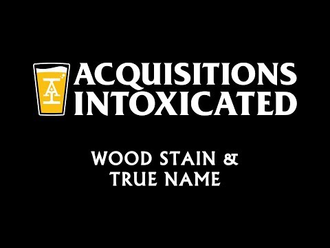 Wood Stain & True Name  - Acquisitions Intoxicated - Ep 38