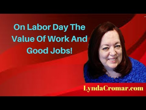 On Labor Day The Value Of Work And Good Jobs!