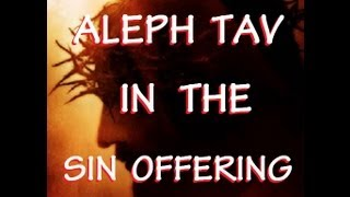 The Aleph-Tav in the SIN OFFERING by Bill Sanford