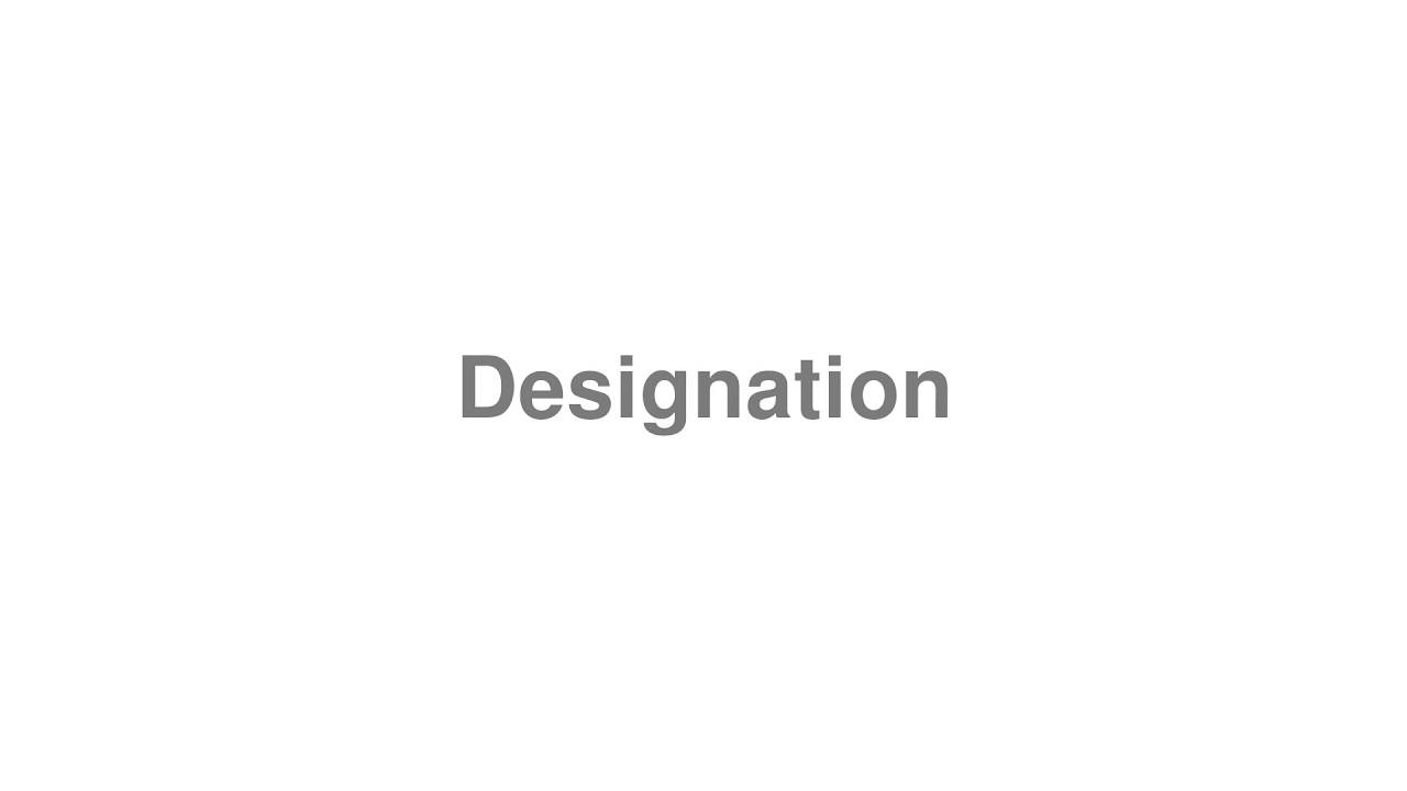 "How to Pronounce ""Designation"""