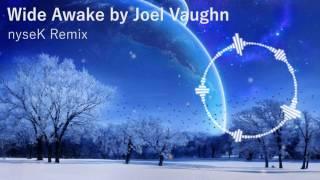 Joel Vaughn - Wide Awake (nyseK Remix)