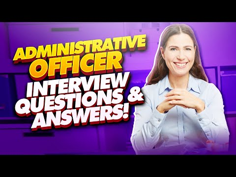 ADMINISTRATIVE OFFICER Interview Questions & Answers! (PASS your Admin Officer Interview with EASE!)