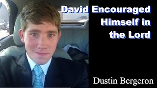 """David Encouraged Himself in the Lord"" - Dustin Bergeron"