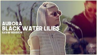 AURORA - BLACK WATER LILIES   LEGENDADO (SXSW Session)