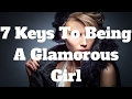 7 Keys To Being A Glamorous Girl