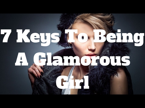 7-keys-to-being-a-glamorous-girl
