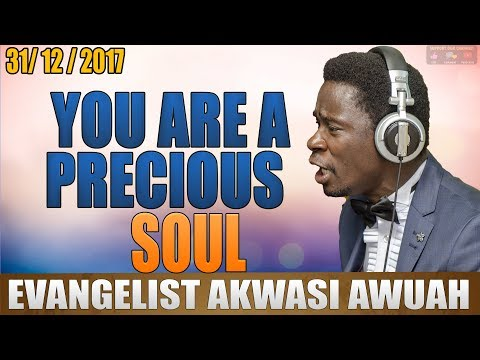 YOU ARE A PRECIOUS SOUL BY EVANGELIST AKWASI AWUAH