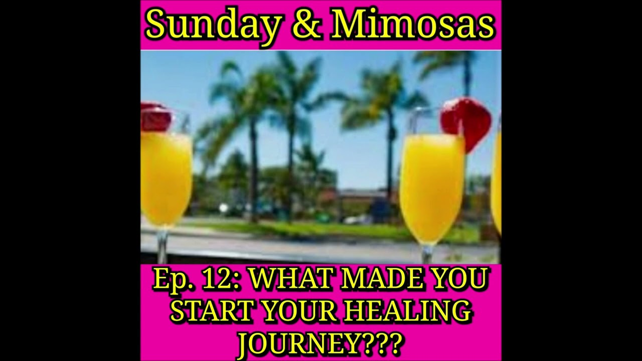 ☀️🍹Sunday & Mimosas Ep.12: WHAT MADE YOU START YOUR HEALING JOURNEY???