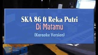 SKA 86 ft Reka Putri - Di Matamu (KARAOKE TANPA VOCAL)