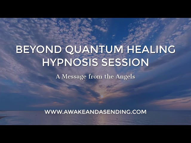A Message from the Angels :: Beyond Quantum Healing (BQH) Hypnosis Session