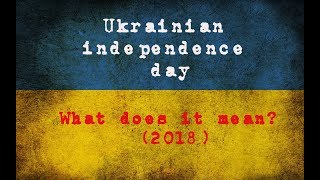 Ukrainian Independence Day: What Does it Mean?