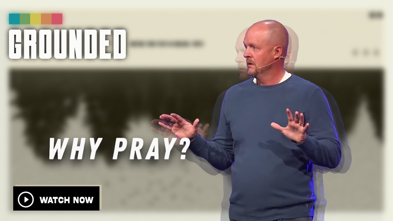 Grounded | Why Pray?  (Week 8)