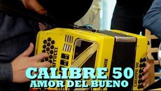 CALIBRE 50 - AMOR DEL BUENO (Versión Pepe