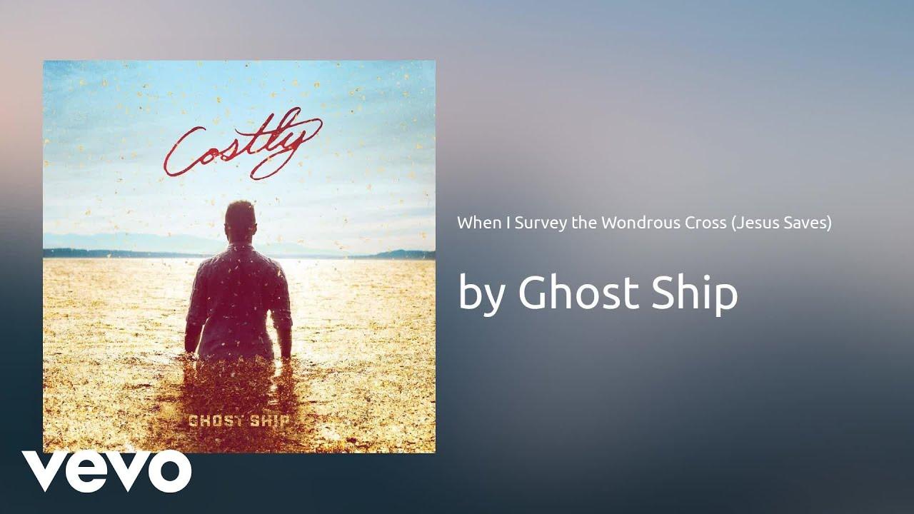 ghost-ship-when-i-survey-the-wondrous-cross-jesus-saves-audio-ghostshipvevo