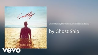 Ghost Ship - When I Survey the Wondrous Cross (Jesus Saves) (AUDIO)
