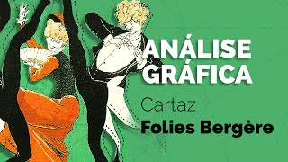 Análise Gráfica: Cartaz Folies Bergère | Walter Mattos