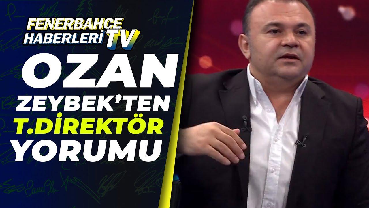 """Ozan Zeybek: """"Fenerbahçe nin Lider Ruhlu Bir Teknik Direktöre İhtiyacı Var"""""""