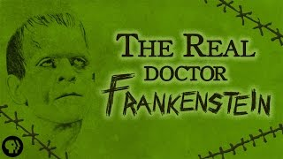 "The Real ""Doctor Frankenstein"""