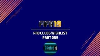 FIFA 19 Pro Clubs Wishlist (In-Depth) | Part 1/2