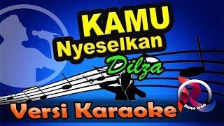 Kamu Nyeselkan Remix Dilza karaoke