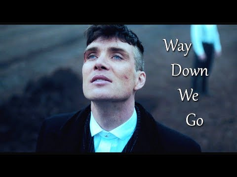 Thomas Shelby || Way Down We Go