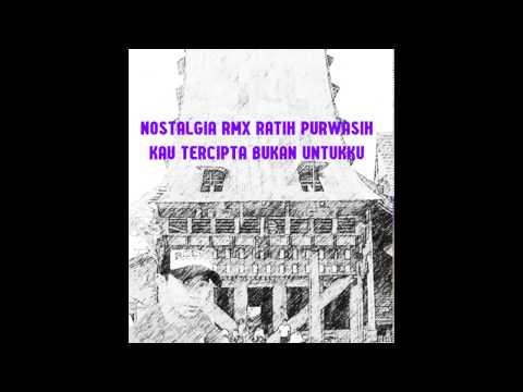 REMIX RATIH PURWASIH  - KAU TERCIPTA BUKAN UNTUKKU