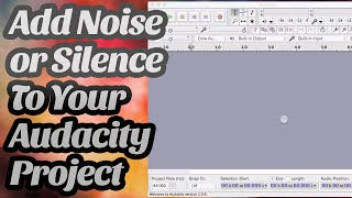 How to Add Noise or Silence to Audacity Project or Track?