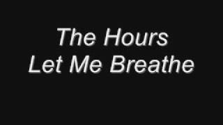 The Hours - Let Me Breathe