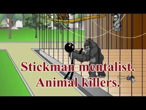 Stickman mentalist.  Animals Killer. Best video.