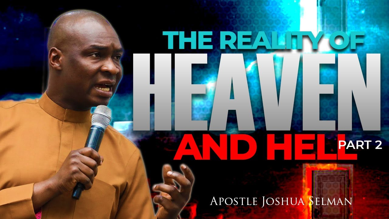 Download THE REALITY OF HEAVEN AND HELL PART TWO || APOSTLE JOSHUA SELMAN NIMMAK