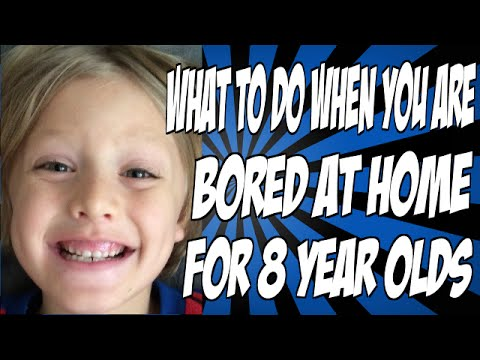 What to Do When You Are Bored at Home For 8 Year Olds ...
