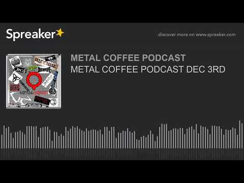 METAL COFFEE PODCAST DEC 3RD