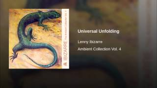 Lenny Ibizarre - Ambient Collection Vol. 4 - Universal Unfolding