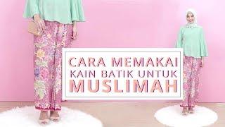 Cara Memakai Kain Batik untuk Muslimah   Tutorial Kain Batik