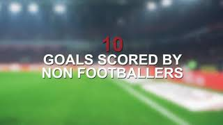 10 GOALS SCORED BY NON FOOTBALLERS