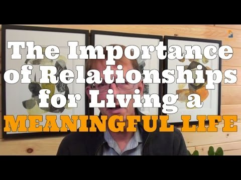 The Importance of Relationships for Living a Meaningful Life