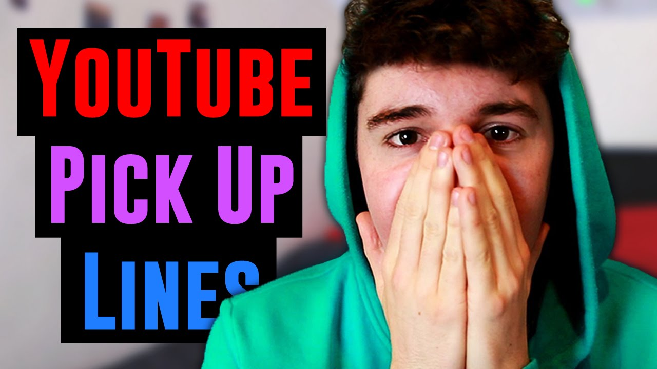 Youtube Pick Up Lines Vloggest