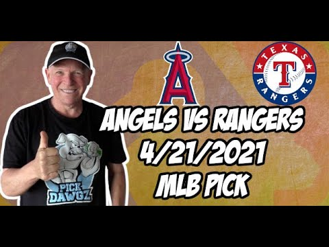 Los Angeles Angels vs Texas Rangers 4/21/21 MLB Pick and Prediction MLB Tips Betting Pick