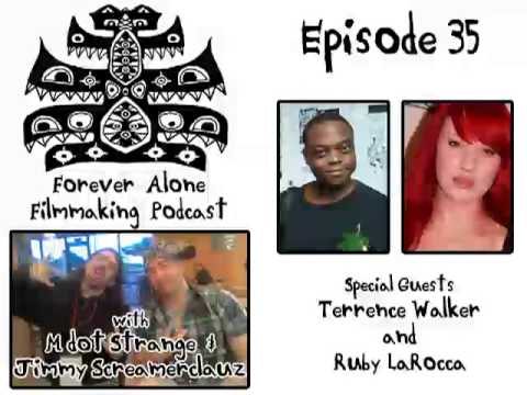 Forever Alone Filmmaking Podcast Ep. 35: Terrence Walker & Ruby LaRocca
