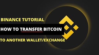 How To Transfer Bit¢oin From Binance To Another Wallet/Exchange - BINANCE TUTORIAL 2021