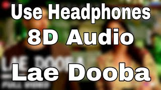 Lae Dooba - (8D Audio) | Aiyaary | Sidharth Malhotra, Rakul Preet | Sunidhi Chauhan | Rochak Kohli