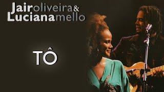 Jair Oliveira e Luciana Mello cantam: Tô (DVD O Samba Me Cantou)