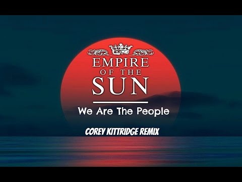 Empire Of The Sun - We Are The People (Corey Kittridge Remix)