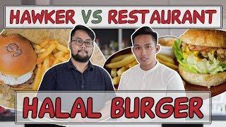 HALAL BURGERS | HAWKER VS RESTAURANT | EP 6