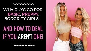 COLLEGE DATING ADVICE: Why Guys Go For Basic Sorority Girls--And How To Deal With Being Different!