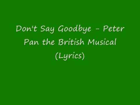 Don't say Goodbye - Peter Pan the British Musical (with lyrics)