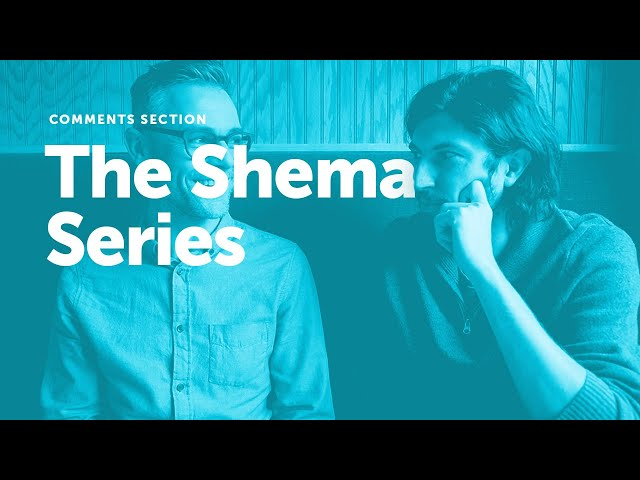 Comments Section: The Shema Series