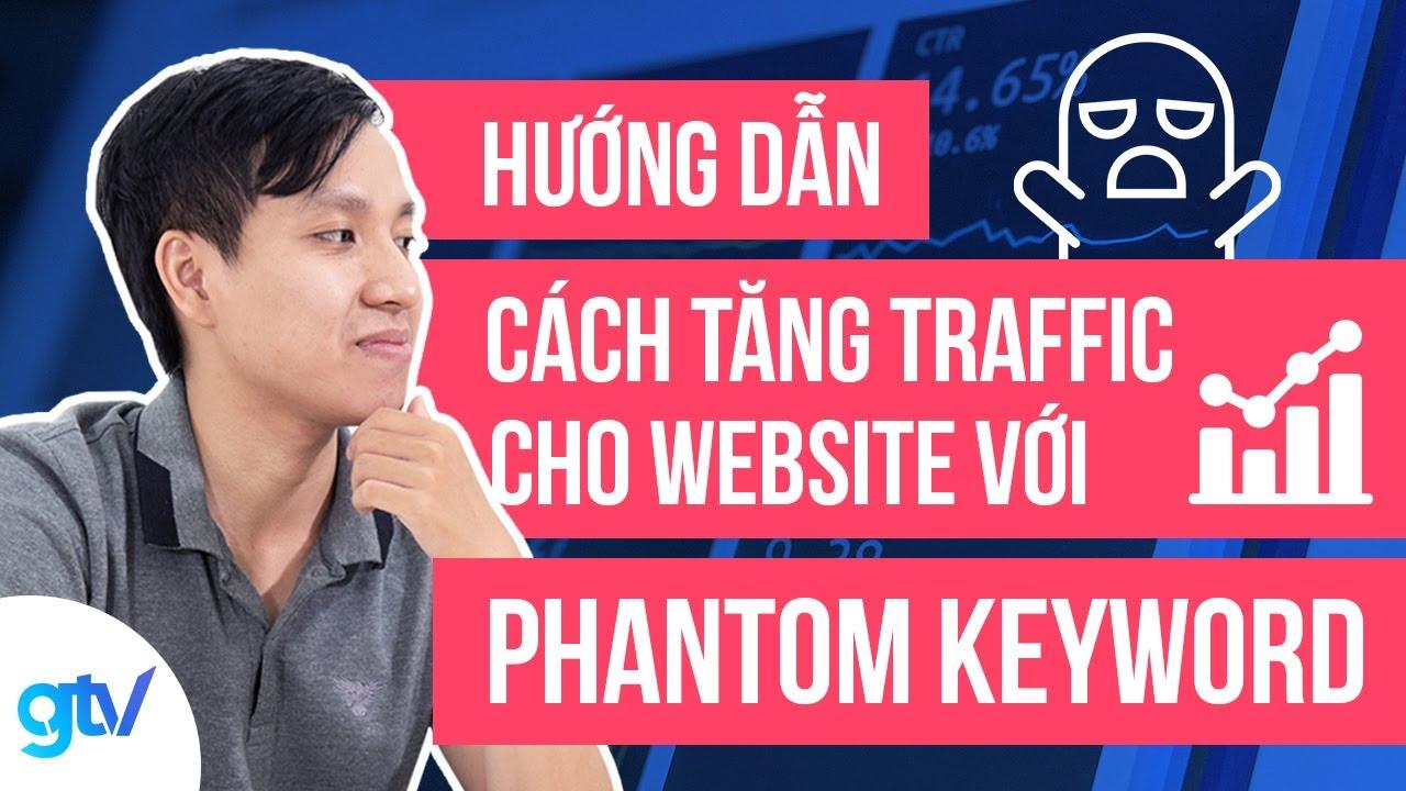 Hướng Dẫn Cách Tăng Traffic Cho Website Với Phantom Keywords
