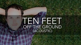 Ten Feet Off The Ground (Acoustic Original)